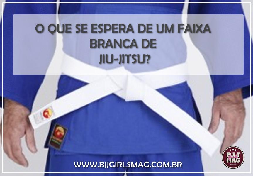 554a67a34 O que se espera de um faixa branca de Jiu-Jitsu  - Bjj Girls Mag